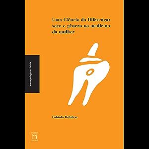 Uma ciência da diferença: sexo e gênero na medicina da mulher (Colec?a?o Antropologia e sau?de) (Portuguese Edition)