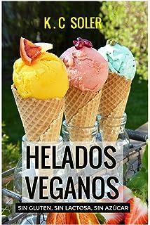 Helados Veganos (Sin Gluten, Sin Azúcar, Sin Lactosa): Recetas fáciles…