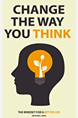 Change the way you think: The mindset for a better life Kindle Edition