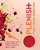 Plenish: Fuel Your Ambition: Plant-based juices and meal plans to power your goals