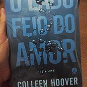 Livro - O Lado Feio do Amor (Ugly Love) na Amazon.com.br