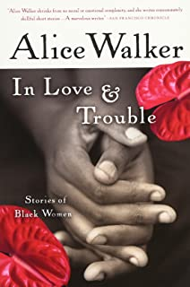 in search of our mothers gardens w ist prose alice walker  in love trouble stories of black women
