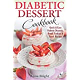 Diabetic Dessert Cookbook: Quick and Easy Diabetic Desserts, Bread, Cookies and Snacks Recipes. Enjoy Keto, Low Carb and Glut