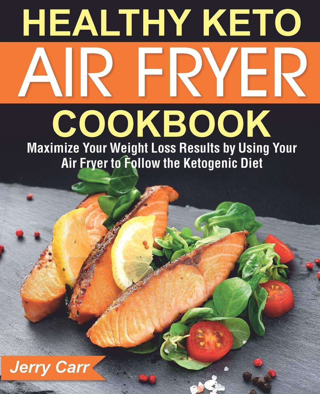 Healthy Keto Air Fryer Cookbook: Maximize Your Weight Loss Results by means of Using Your Air Fryer to Follow the Ketogenic Diet