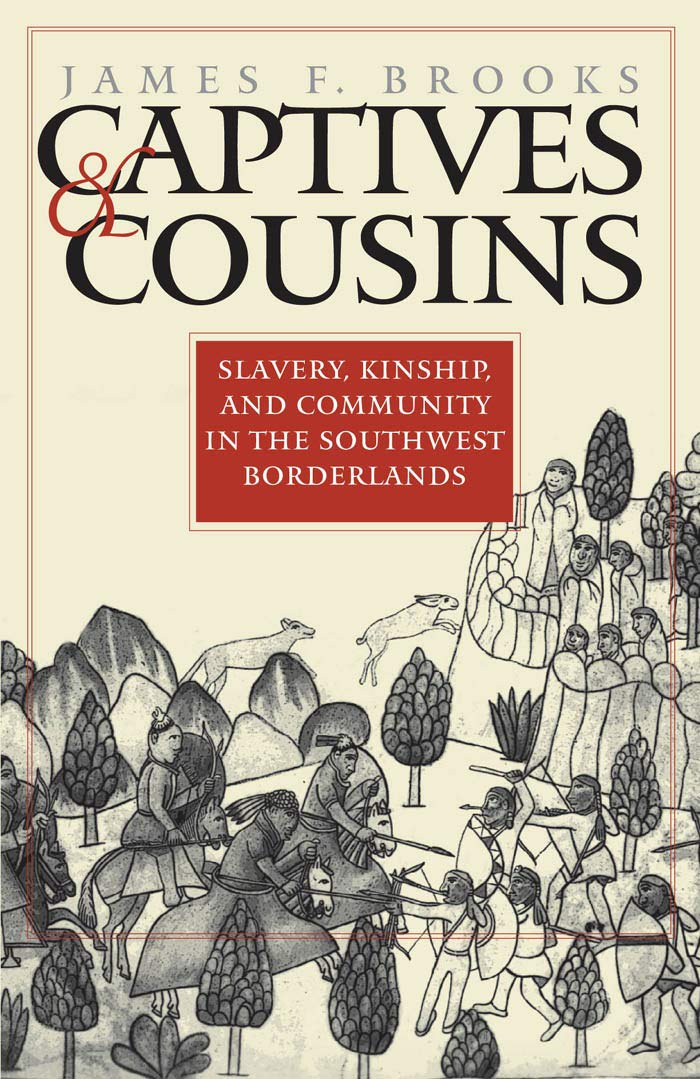 Captives And Cousins  Slavery Kinship And Community In The Southwest Borderlands  Published By The Omohundro Institute Of Early American History And ... Of North Carolina Press   English Edition