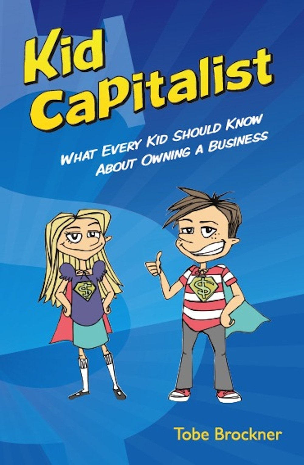 Kid Capitalist: What Every Kid Should Know about Owning a Business pdf epub