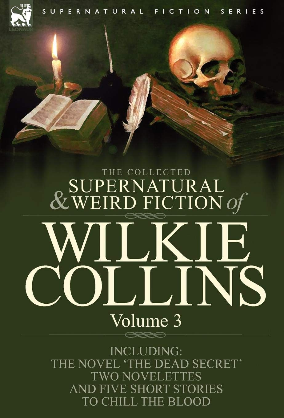 The Collected Supernatural and Weird Fiction of Wilkie Collins: Volume 3-Contains one novel 'Dead Secret,' two novelettes 'Mrs Zant and the Ghost' and ... and five short stories to chill the blood PDF