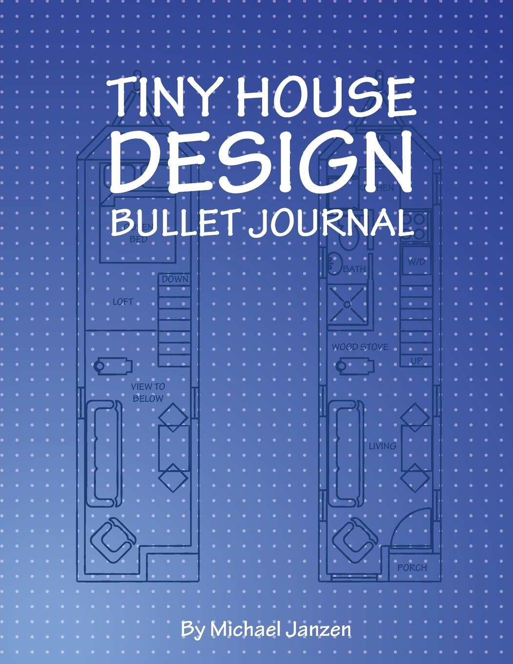 Tiny House Design Bullet Journal: Bullet Journal in Blue: Michael ...