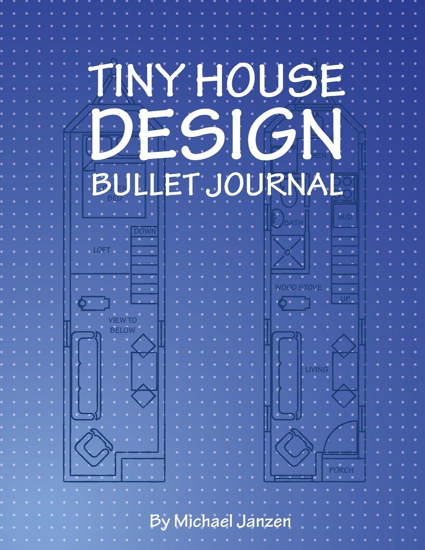 Tiny House Design Bullet Journal: Bullet Journal in Blue: Michael ...