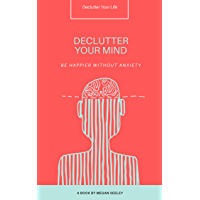 Declutter Your Mind: How to Stop Worrying, Eliminate Anxiety, and Live a Happier Life (English Edition)