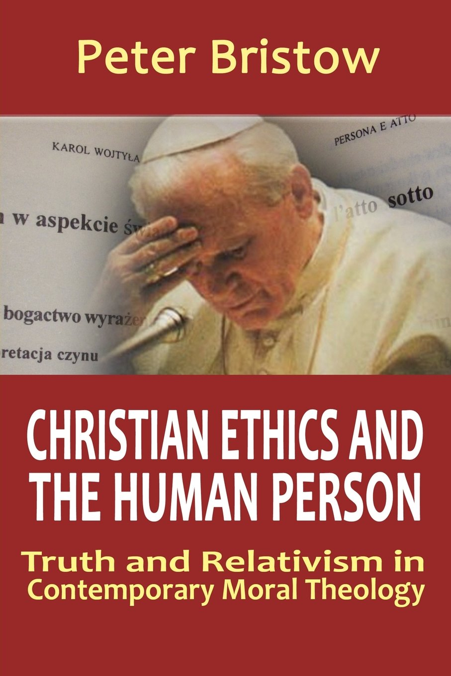 Christian Ethics and the Human Person. Truth and Relativism in Contemporary Moral Theology pdf