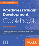 WordPress Plugin Development Cookbook - Second Edition: Create powerful plugins to extend the world's most popular CMS