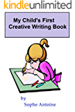 My Child's First  Creative Writing Book (An introduction to the concept of Composition and Creative Writing)