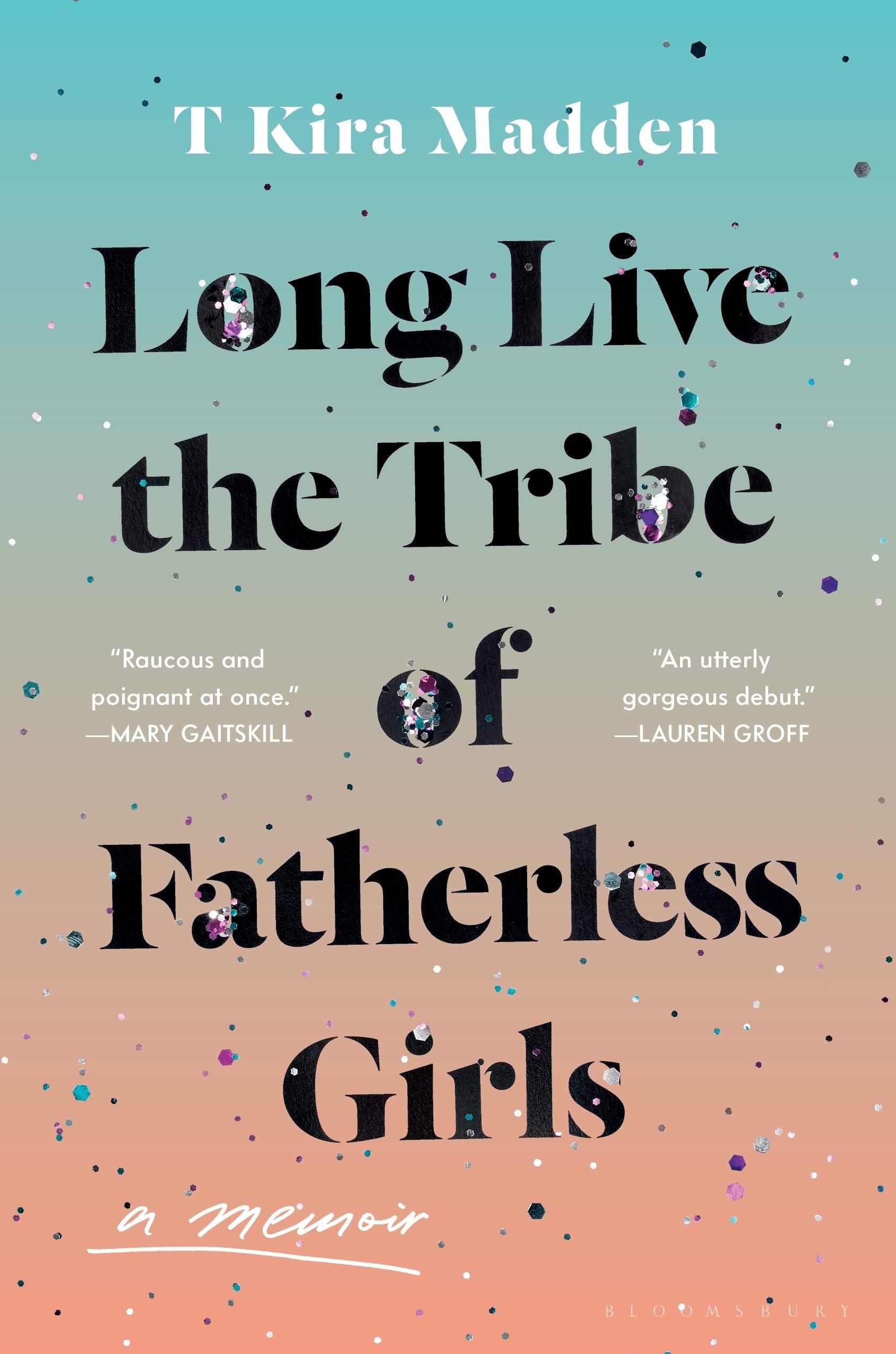 Long Live the Tribe of Fatherless Girls: A Memoir: Madden, T Kira:  9781635571851: Amazon.com: Books
