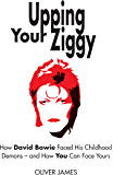 Upping Your Ziggy: How David Bowie Faced His Childhood Demons - and How You Can Face Yours