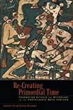 Re-Creating Primordial Time: Foundation Rituals and Mythology in the Postclassic Maya Codices