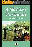 5 Sermões Puritanos, Volume V (5 Sermões Puritanos, por Diversos Autores)