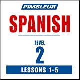 Spanish Level 2 Lessons 1-5: Learn to Speak and Understand Spanish with Pimsleur Language Programs