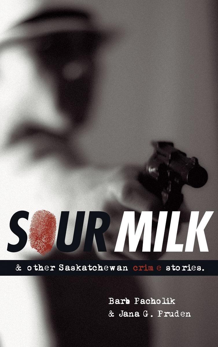 Download Sour Milk: & Other Saskatchewan Crime Stories (Trade Books Based in Scholarship) pdf epub