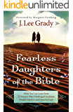 Fearless Daughters of the Bible: What You Can Learn from 22 Women Who Challenged Tradition, Fought Injustice and Dared to Lead