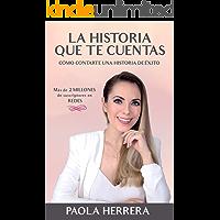 LA HISTORIA QUE TE CUENTAS: Cómo contarte una historia de éxito (Spanish Edition)