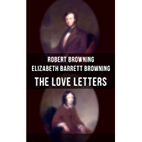 The Love Letters of Elizabeth Barrett Browning & Robert Browning: Romantic Correspondence between two great poets of the…