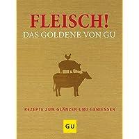 Fleisch! Das Goldene von GU: Rezepte zum Glänzen und Genießen (GU Grundkochbücher)
