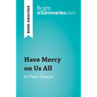 Have Mercy on Us All by Fred Vargas (Book Analysis): Detailed Summary, Analysis and Reading Guide (BrightSummaries.com) (English Edition)