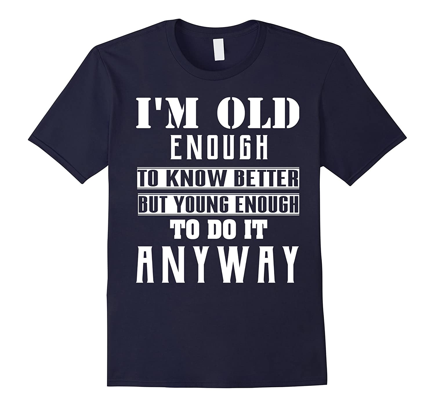I'm Old Enough To Know Better T-shirt-FL