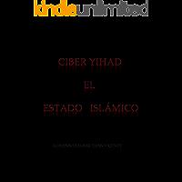 Ciber Yihad. El Estado Islámico: Terrorismo Híbrido