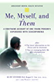 Me, Myself, and Them: A Firsthand Account of One Young Person's Experience with Schizophrenia (Adolescent Mental Health…