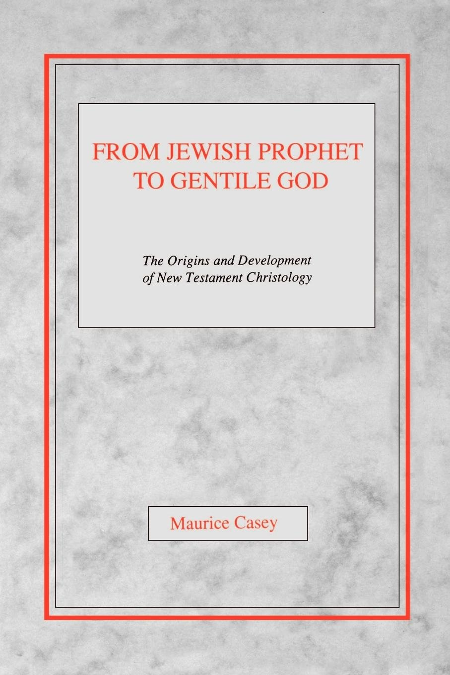 From Jewish Prophet to Gentile God: The Origins and Development of New Testament Christology