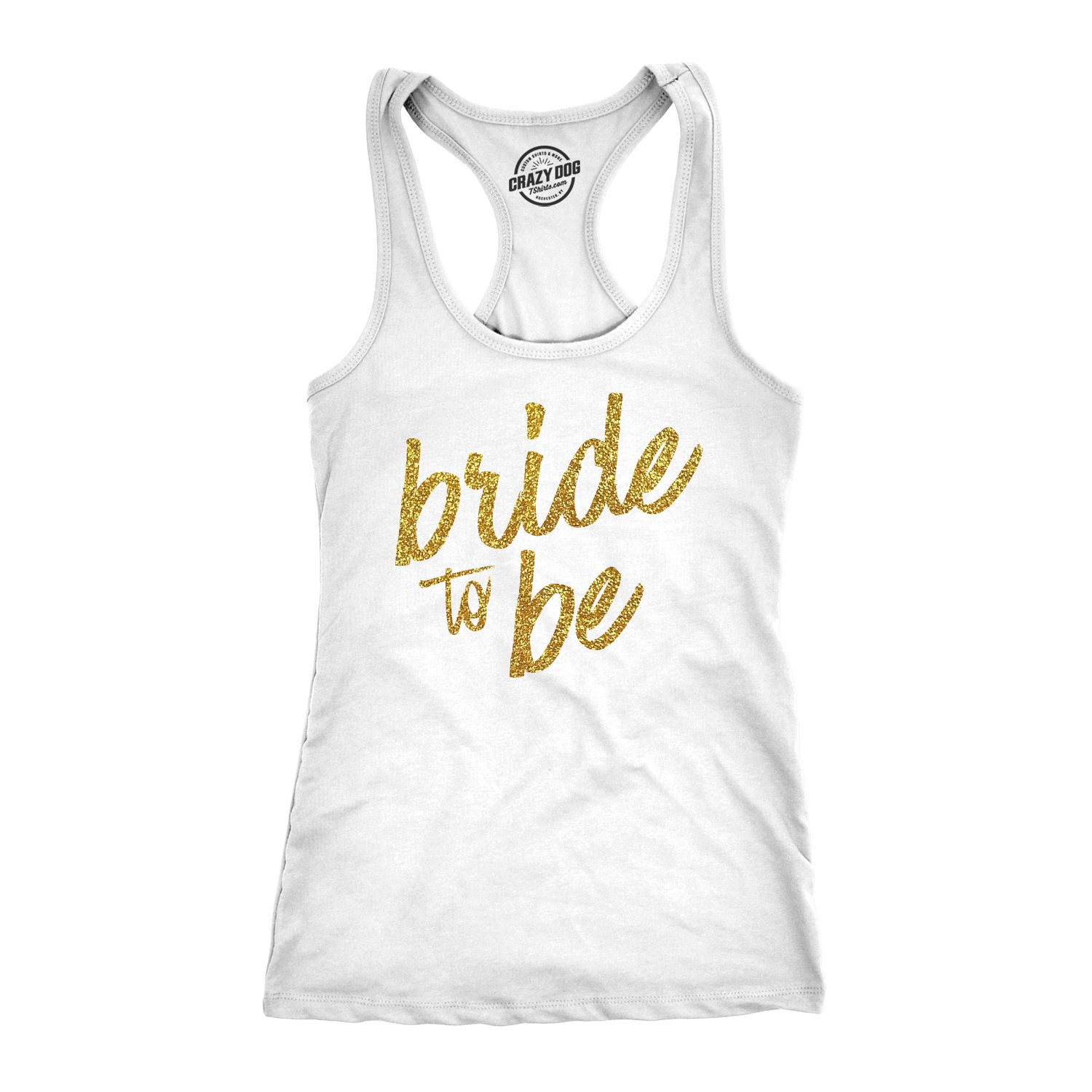 - Femme Womens Tank Bride to Be Tanktop Cute Wedding Day Bachelorette Party Tee Gold Glitter Crazy Dog Tshirts