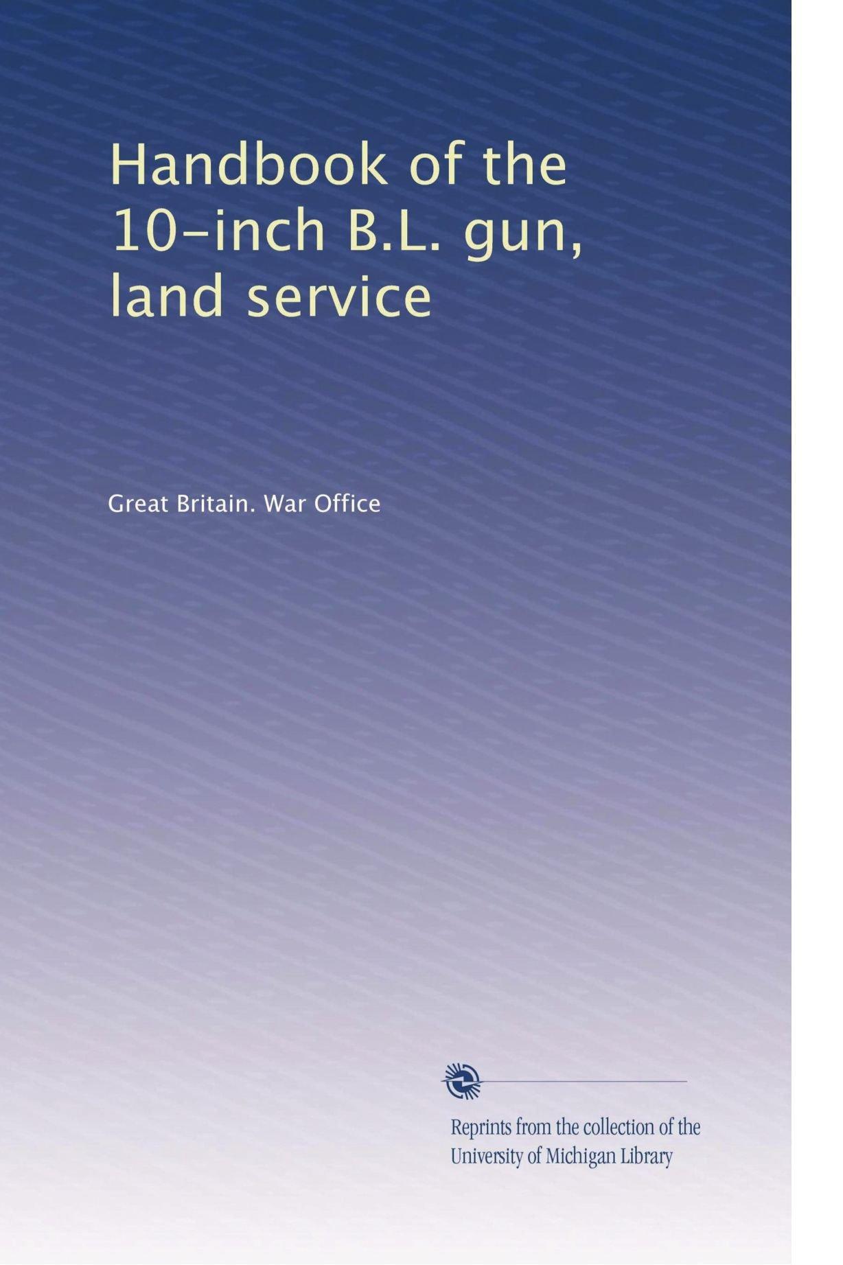Handbook of the 10-inch B.L. gun, land service: Great Britain. War Office:  Amazon.com: Books