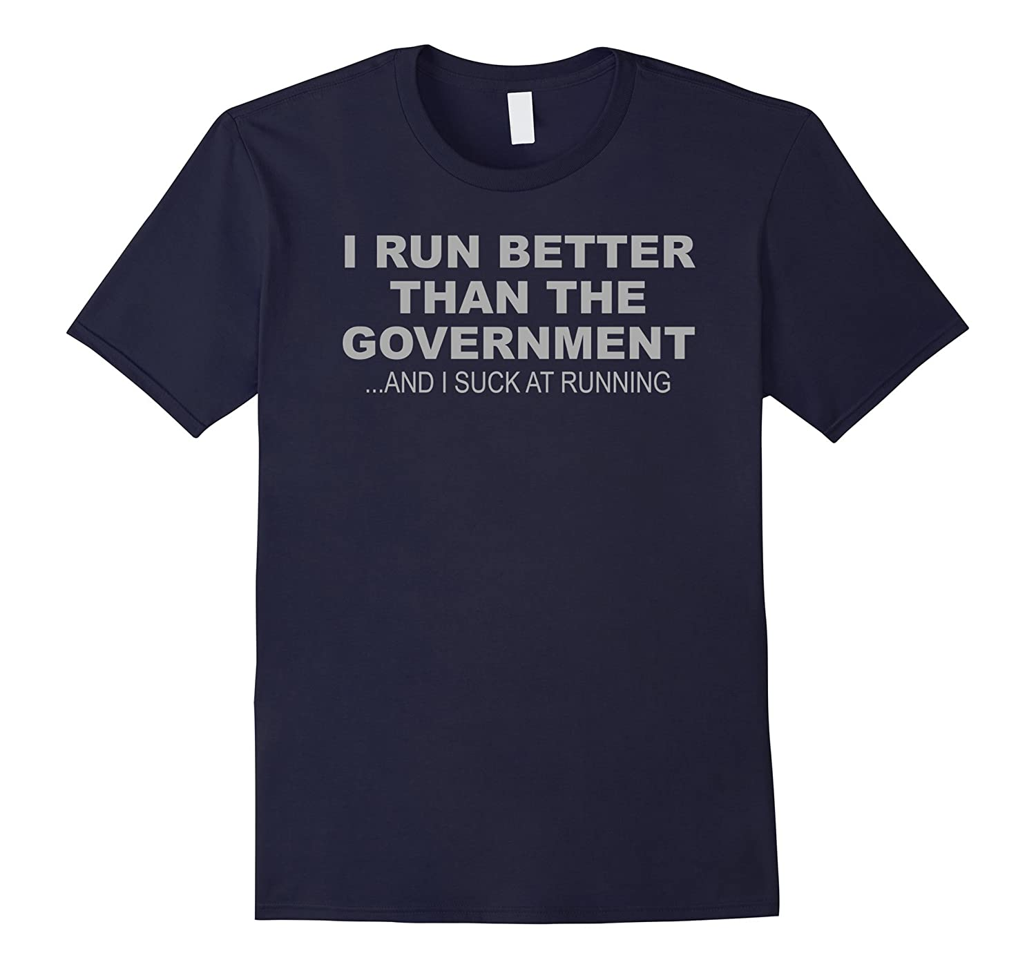 I Run Better Than The Government  I Suck At Running T-shirt-TD