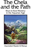 The Chela and the Path: Keys to Soul Mastery in the Aquarian Age