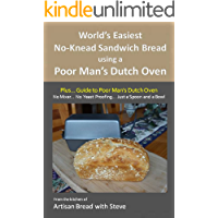 World's Easiest No-Knead Sandwich Bread using a Poor Man's Dutch Oven (Plus… Guide to Poor Man's Dutch Ovens): From the kitchen of Artisan Bread with Steve