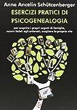 Esercizi pratici di psicogenealogia per scoprire i propri segreti di famiglia, essere fedeli agli antenati, scegliere la propria vita