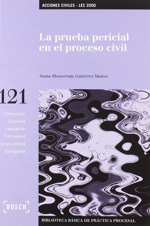 La prueba pericial en el proceso civil: Biblioteca Básica de Práctica Procesal nº 121 (B.B. Practica Procesal)