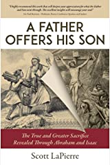 A Father Offers His Son: The True and Greater Sacrifice Revealed Through Abraham and Isaac Paperback