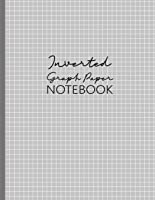 Inverted Graph Paper Notebook: White Grid On Gray