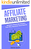 Affiliate Marketing: Internet Marketing Secrets That Will Maximize Your Profits