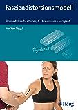 Fasziendistorsionsmodell: Ein medizinisches Konzept - Praxiswissen kompakt
