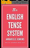 The English Tense System: English Grammar Made Easy (English Edition)