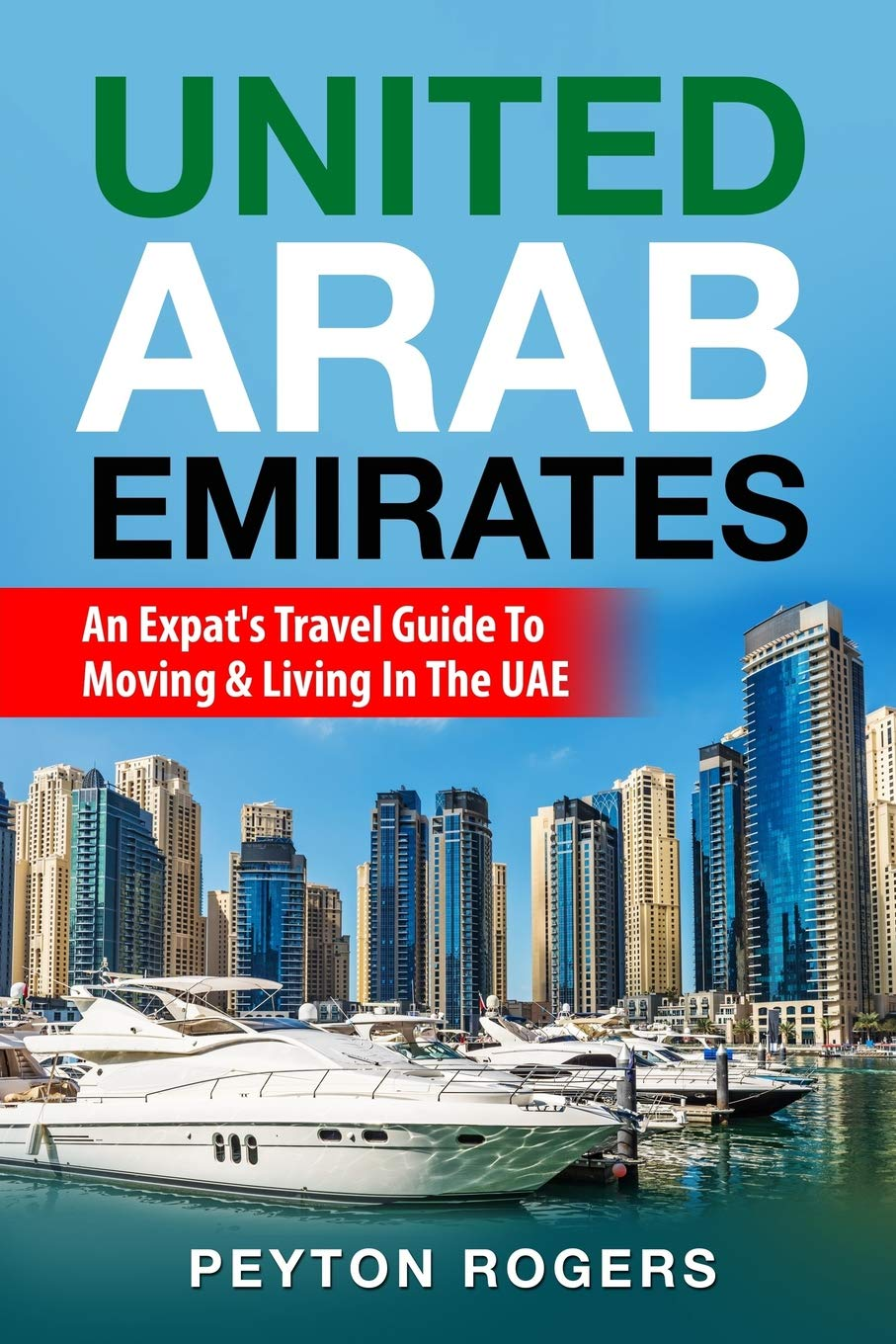 United Arab Emirates An Expat S Travel Guide To Moving Living In The Uae Rogers Peyton 9781723156915 Amazon Com Books