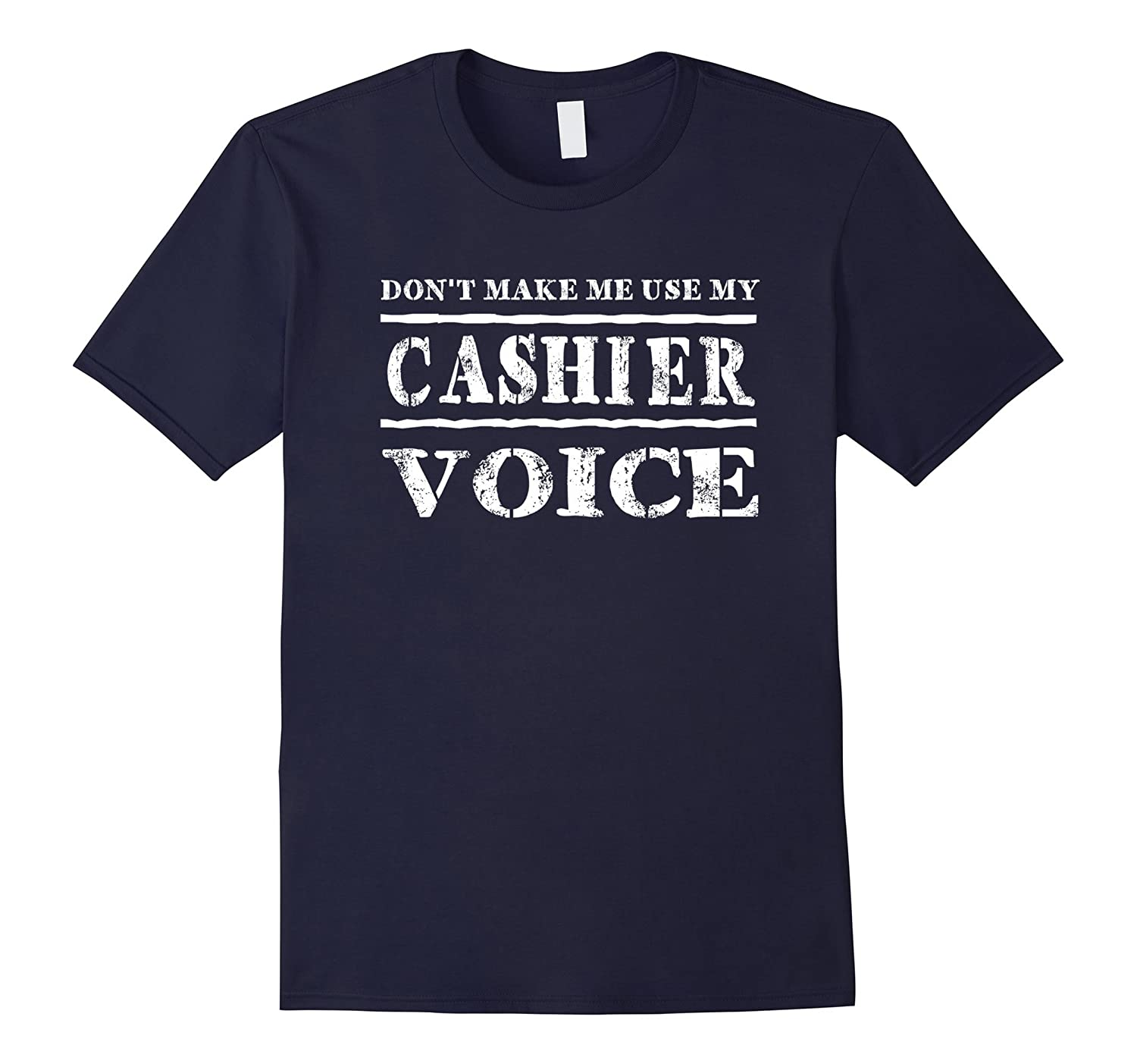 Dont Make Me Use My Cashier Voice T-Shirt Funny-TD