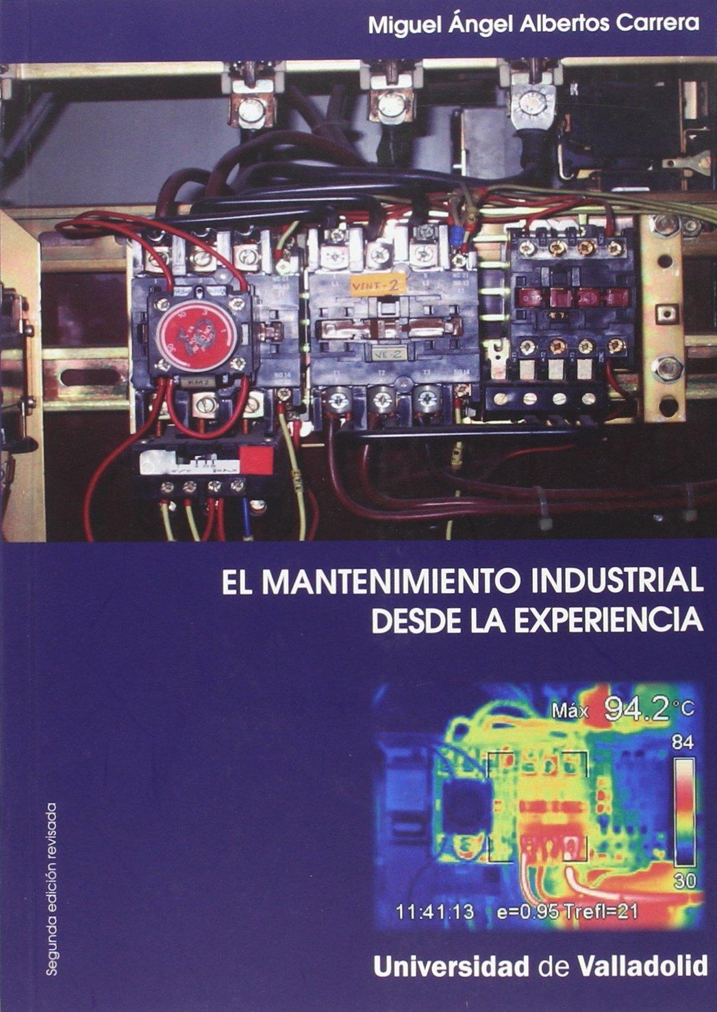 MANTENIMIENTO INDUSTRIAL DESDE LA EXPERIENCIA, EL-Segunda Edición revisada: Amazon.es: MIGUEL ANGEL ALBERTOS CARRERA: Libros