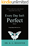 Every Day Isn't Perfect, Volume I: Change Begins With You First