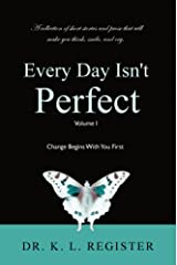 Every Day Isn't Perfect, Volume I: Change Begins With You First Kindle Edition
