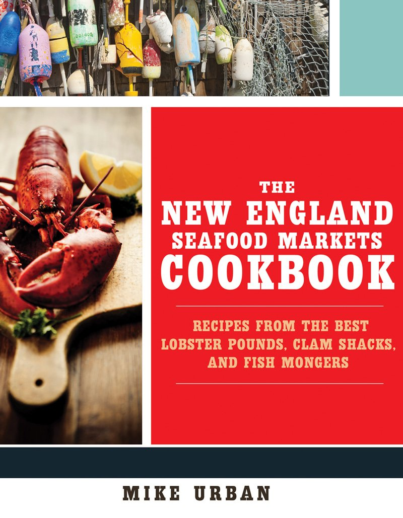 The New England Seafood Markets Cookbook: Recipes from the Best Lobster Pounds, Clam Shacks, and Fishmongers PDF